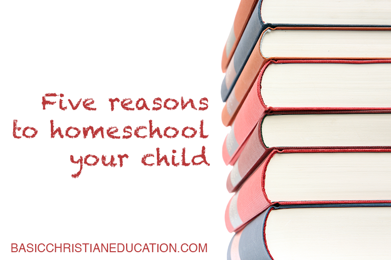 Five Reasons to Homeschool Your Child